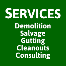 SERVICES - Demolition - Salvage - Gutting - Cleanouts - Consulting