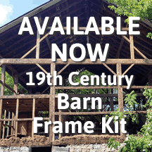 AVAILABLE NOW - 19th Century Barn Frame Kit